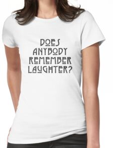 DOES ANYBODY REMEMBER LAUGHTER? destroyed black Womens Fitted T-Shirt