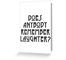 DOES ANYBODY REMEMBER LAUGHTER? solid black Greeting Card