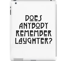 DOES ANYBODY REMEMBER LAUGHTER? solid black iPad Case/Skin
