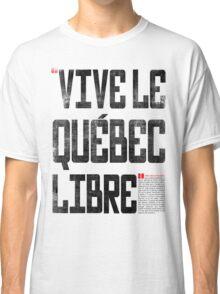 VIVE LE QUEBEC LIBRE Classic T-Shirt