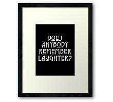 DOES ANYBODY REMEMBER LAUGHTER? destroyed white Framed Print