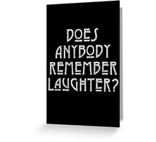 DOES ANYBODY REMEMBER LAUGHTER? destroyed white Greeting Card