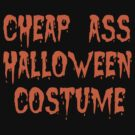 Cheap Ass Halloween Costume by waywardtees