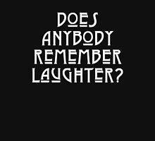 DOES ANYBODY REMEMBER LAUGHTER? solid white Unisex T-Shirt