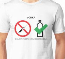 Vodka cheaper than botox paralyses more muscles Unisex T-Shirt