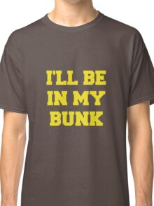 I'll Be in my Bunk Classic T-Shirt