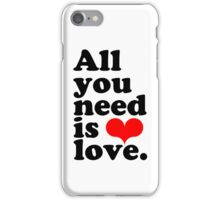 All You Need Is Love ♥  iPhone Case/Skin