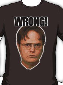 WRONG...Dwight Schrute T-Shirt