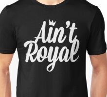 Ain't Royal (Black Series) Unisex T-Shirt