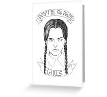 Don't be too polite girls Greeting Card