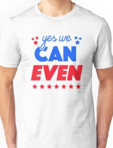 Yes We Can Even Political Funny Shirt Unisex T-Shirt