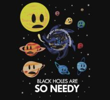 Black Holes Are So Needy Kids Tee