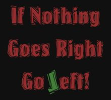 If Nothing goes right, go LEFT by patjila