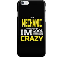 I'M A MECHANIC THAT MEANS IM COOL COLLECTED PASSIONATE CRAZY iPhone Case/Skin