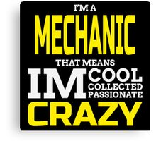 I'M A MECHANIC THAT MEANS IM COOL COLLECTED PASSIONATE CRAZY Canvas Print