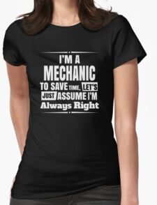 I'M A MECHANIC TO SAVE TIME LET'S JUST ASSUME I'M ALWAYS RIGHT T-Shirt