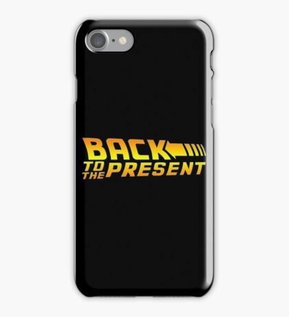 Back to the present iPhone Case/Skin