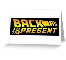 Back to the present Greeting Card