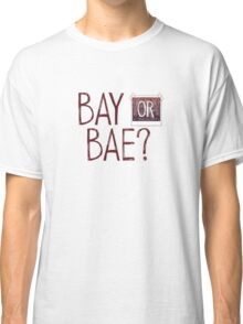 Bay or Bae? Life Is Strange. Classic T-Shirt