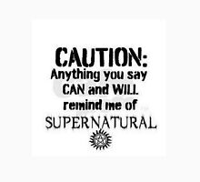 Caution: Anything you say CAN and WILL remind me of Supernatural Unisex T-Shirt