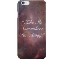 """Take Me Somewhere Far Away"" iPhone Case/Skin"