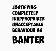 Justifying Banter Unisex T-Shirt