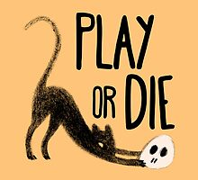 Play Or Die by LinetteNo