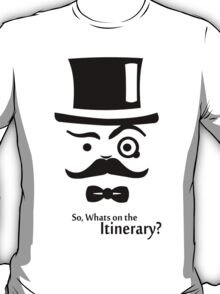 So, Whats on the Itinerary? T-Shirt