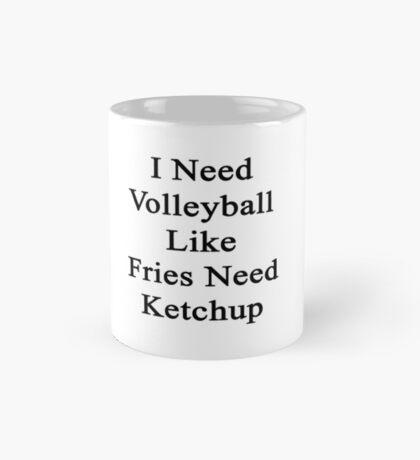 I Need Volleyball Like Fries Need Ketchup  Mug