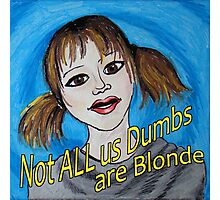 Not All Us Dumbs Are Blonde Photographic Print