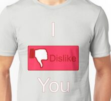I Dislike You (Facebook parody) Unisex T-Shirt