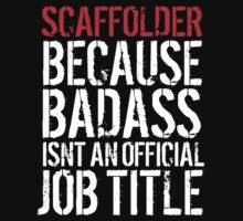 Humorous 'Scaffolder because Badass Isn't an Official Job Title' Tshirt, Accessories and Gifts by Albany Retro