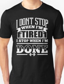 I Don't Stop When I'm Tired I Stop When I'm Done Gym Unisex T-Shirt