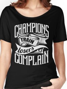 Champions Train Losers Complain Gym Sports Women's Relaxed Fit T-Shirt