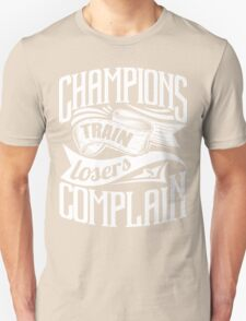 Champions Train Losers Complain Gym Sports Unisex T-Shirt