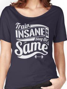 Train Insane Or Stay The Same Gym Fitness Women's Relaxed Fit T-Shirt