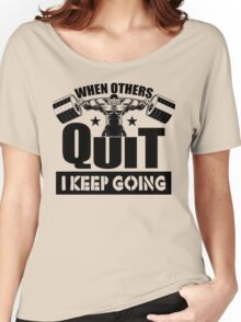 When Others Quit I Keep Going Gym Women's Relaxed Fit T-Shirt