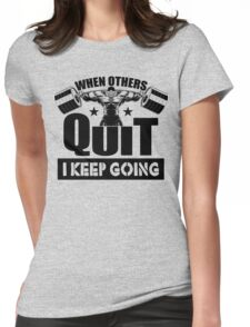 When Others Quit I Keep Going Gym Womens Fitted T-Shirt