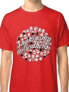 Shakin' My Tailfeathers Classic T-Shirt