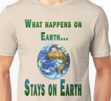 What happens on Earth... Unisex T-Shirt