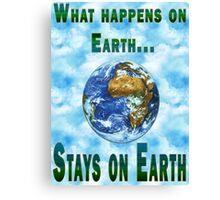 What happens on Earth... Canvas Print