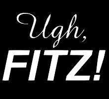 Ugh, FITZ! (White) by shieldsil
