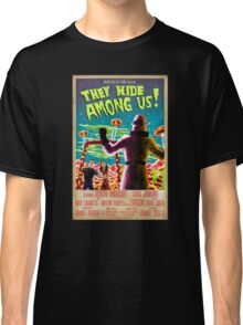 They Hide Among Us! Poster Classic T-Shirt