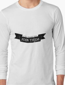 If You Can't Beat Them, Join Them Long Sleeve T-Shirt