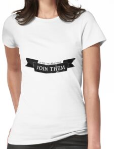 If You Can't Beat Them, Join Them Womens Fitted T-Shirt