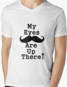 My Eyes Are Up Here Mustache Mens V-Neck T-Shirt