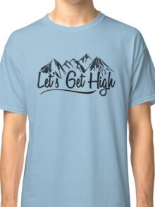 Let's Get High. Classic T-Shirt