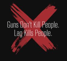 Guns don't kill people, lag kills people by bomdesignz