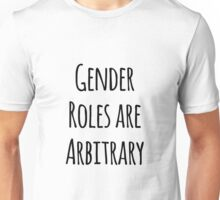 Gender Roles are Arbitrary Unisex T-Shirt