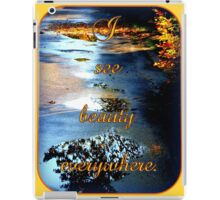 I see beauty everywhere iPad Case/Skin